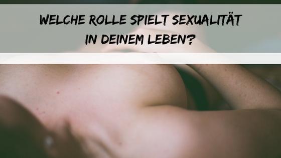Welche Rolle spielt Sexualität in deinem Leben?