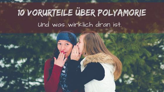 10 Vorurteile über Polyamorie und was wirklich dran ist